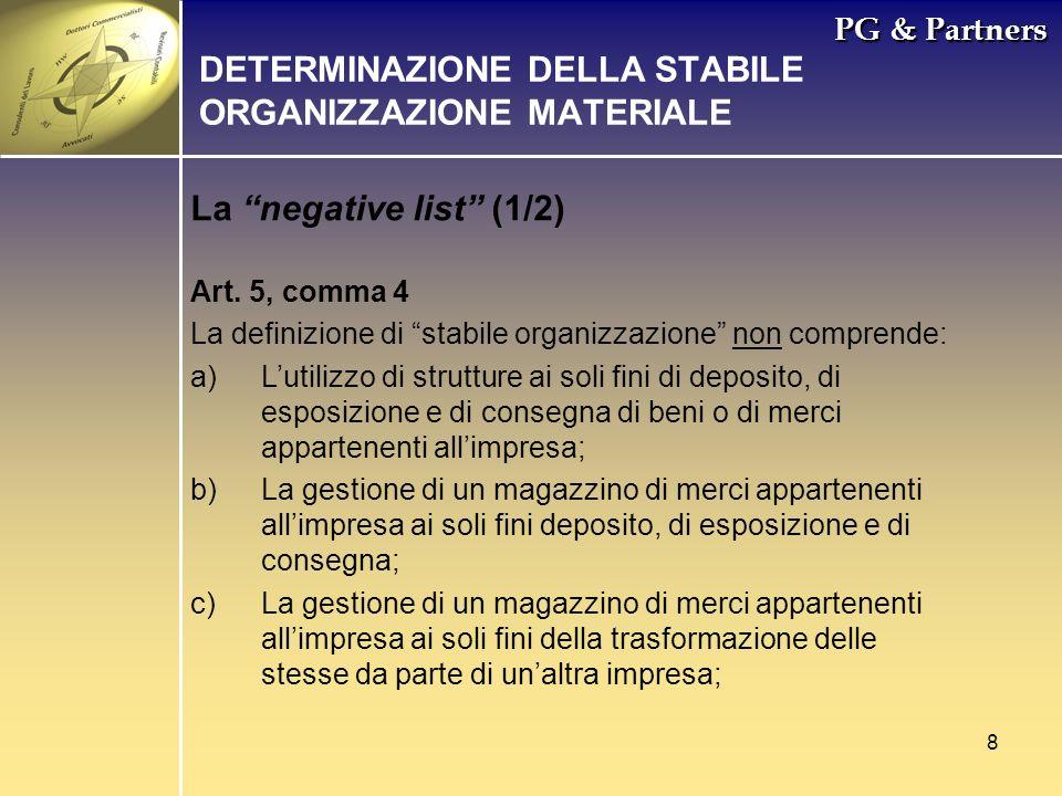 8 PG & Partners La negative list (1/2) DETERMINAZIONE DELLA STABILE ORGANIZZAZIONE MATERIALE Art. 5, comma 4 La definizione di stabile organizzazione