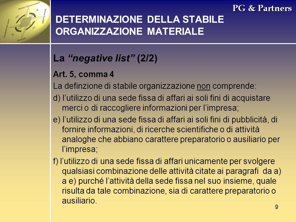 9 PG & Partners La negative list (2/2) DETERMINAZIONE DELLA STABILE ORGANIZZAZIONE MATERIALE Art. 5, comma 4 La definzione di stabile organizzazione n