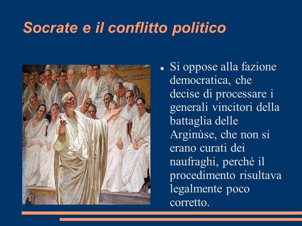 Socrate e il conflitto politico Si oppose alla fazione democratica, che decise di processare i generali vincitori della battaglia delle Arginùse, che
