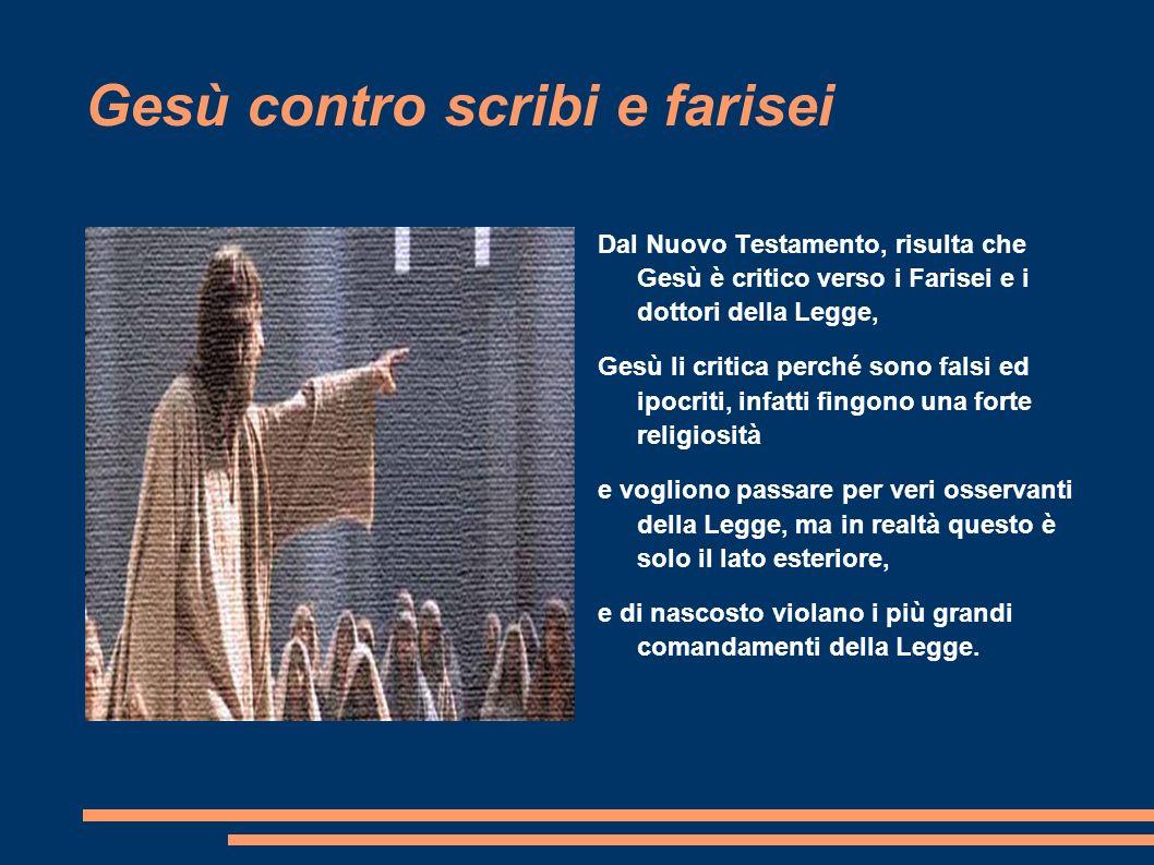 Gesù contro scribi e farisei Dal Nuovo Testamento, risulta che Gesù è critico verso i Farisei e i dottori della Legge, Gesù li critica perché sono fal