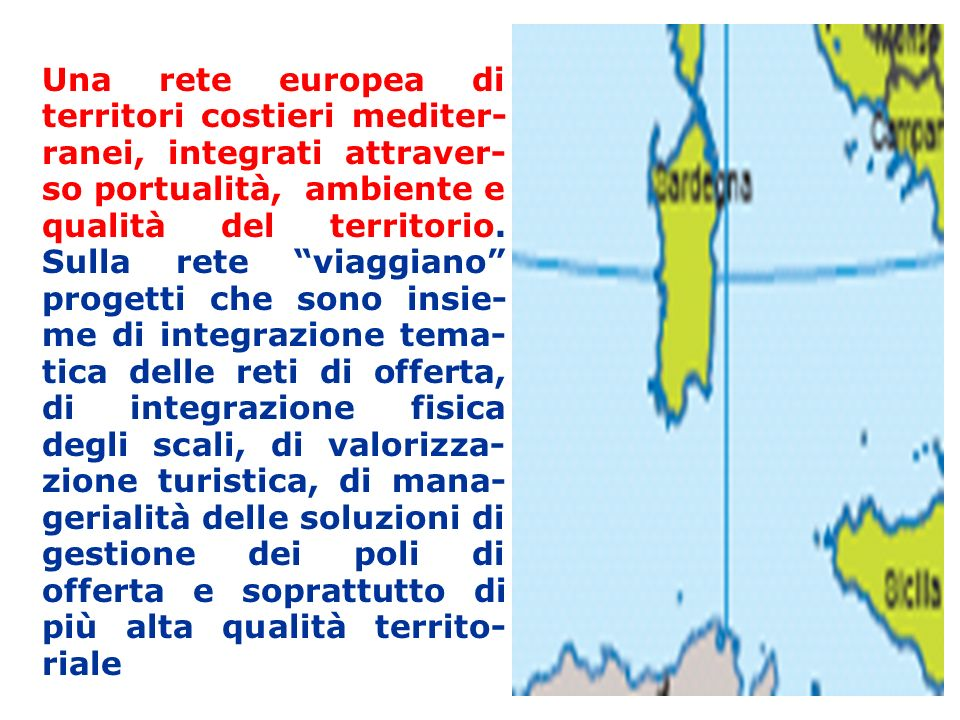 Una rete europea di territori costieri mediter- ranei, integrati attraver- so portualità, ambiente e qualità del territorio.