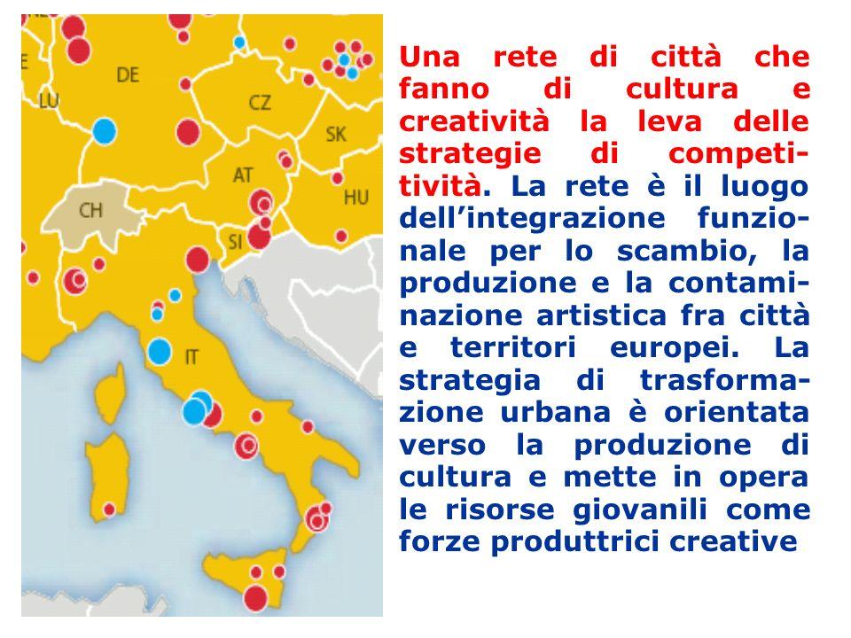 Una rete di città che fanno di cultura e creatività la leva delle strategie di competi- tività. La rete è il luogo dellintegrazione funzio- nale per l