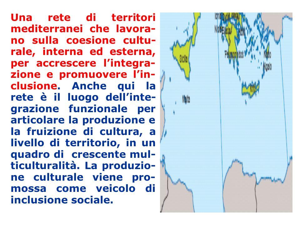 Una rete di territori mediterranei che lavora- no sulla coesione cultu- rale, interna ed esterna, per accrescere lintegra- zione e promuovere lin- clusione.