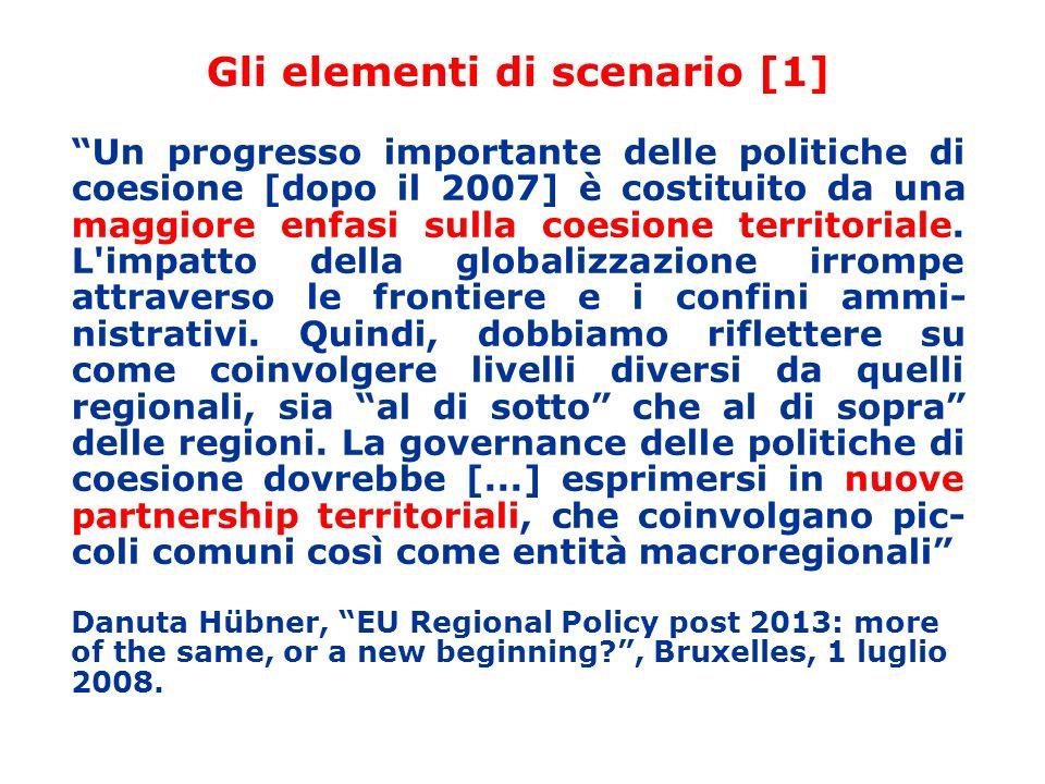 Gli elementi di scenario [1] Un progresso importante delle politiche di coesione [dopo il 2007] è costituito da una maggiore enfasi sulla coesione territoriale.