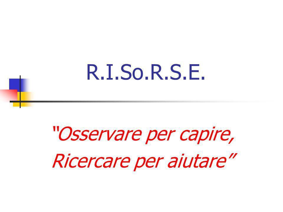R.I.So.R.S.E. Osservare per capire, Ricercare per aiutare