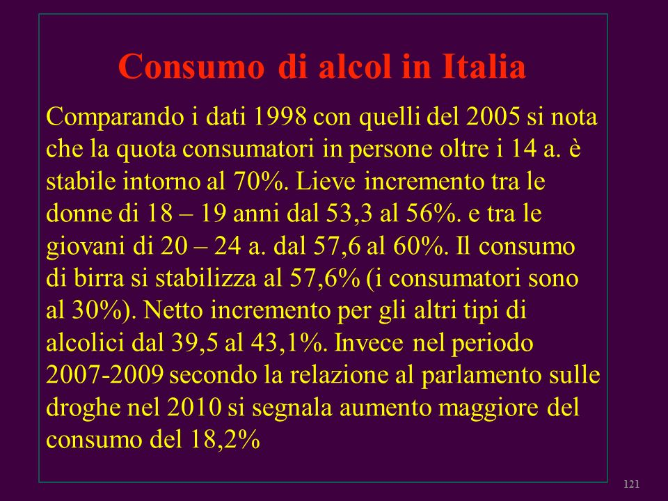 Consumo di alcol in Italia Comparando i dati 1998 con quelli del 2005 si nota che la quota consumatori in persone oltre i 14 a. è stabile intorno al 7
