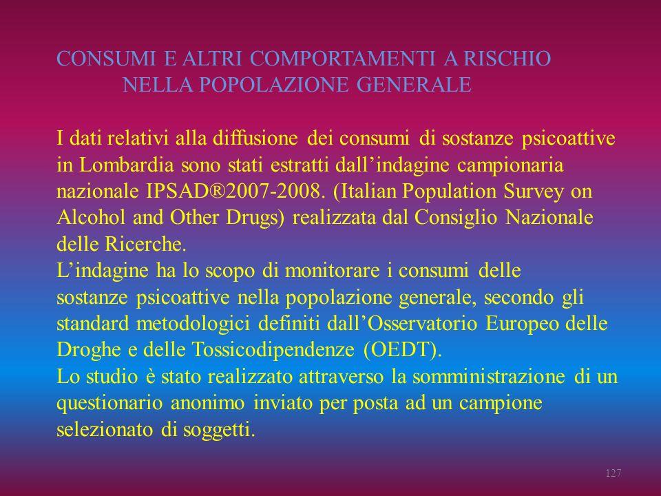 CONSUMI E ALTRI COMPORTAMENTI A RISCHIO NELLA POPOLAZIONE GENERALE I dati relativi alla diffusione dei consumi di sostanze psicoattive in Lombardia so