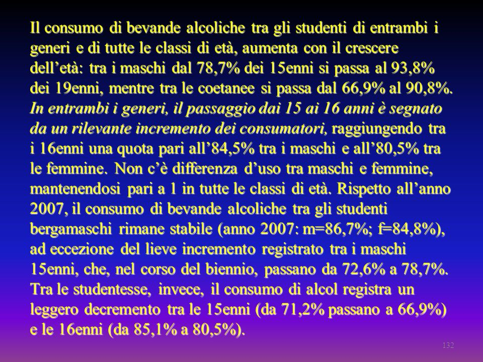 Il consumo di bevande alcoliche tra gli studenti di entrambi i generi e di tutte le classi di età, aumenta con il crescere delletà: tra i maschi dal 7