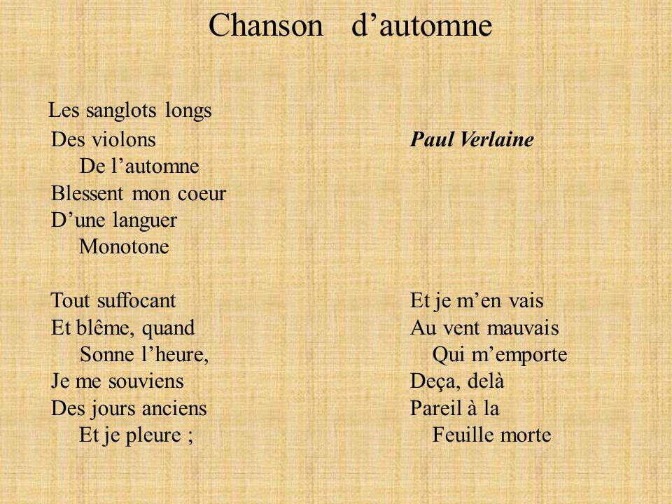 Chanson dautomne Les sanglots longs Des violonsPaul Verlaine De lautomne Blessent mon coeur Dune languer Monotone Tout suffocantEt je men vais Et blêm