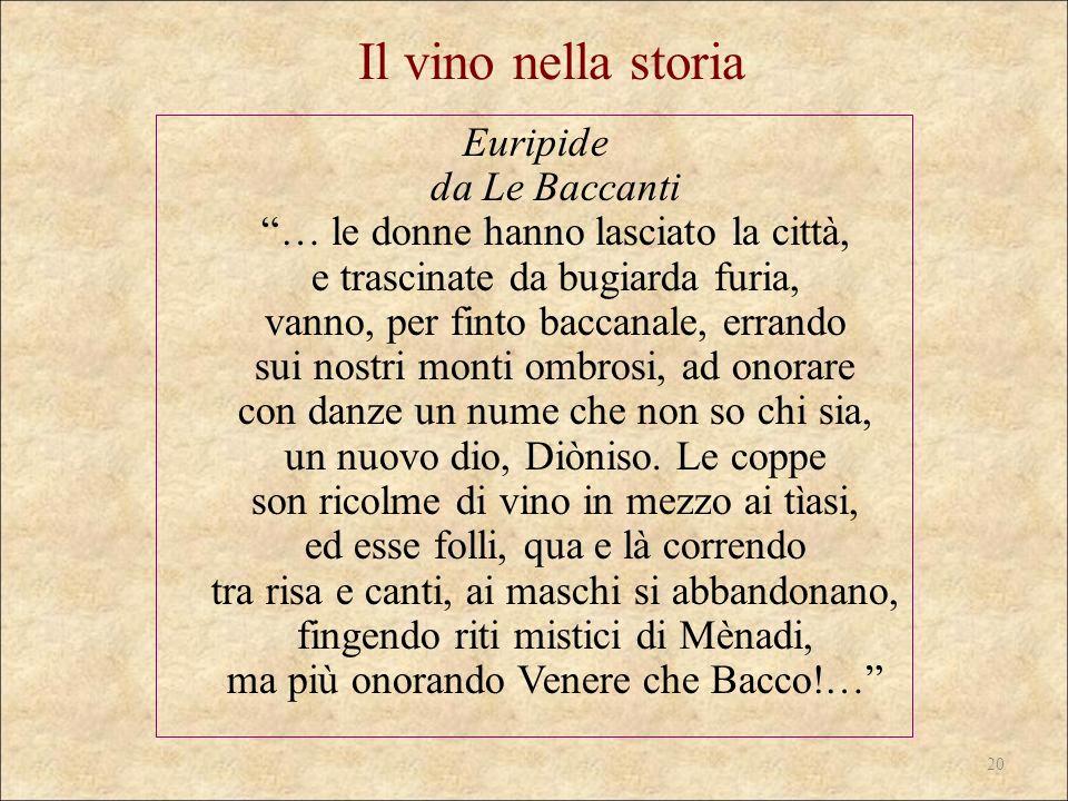 Il vino nella storia Euripide da Le Baccanti … le donne hanno lasciato la città, e trascinate da bugiarda furia, vanno, per finto baccanale, errando s