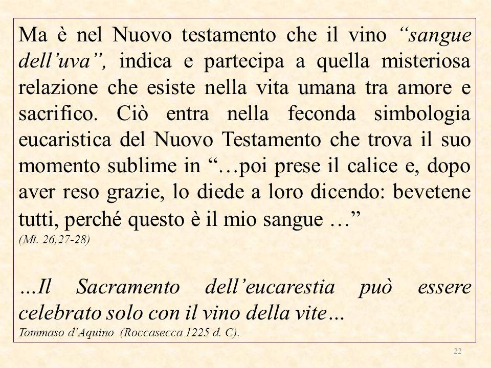 Ma è nel Nuovo testamento che il vino sangue delluva, indica e partecipa a quella misteriosa relazione che esiste nella vita umana tra amore e sacrifi