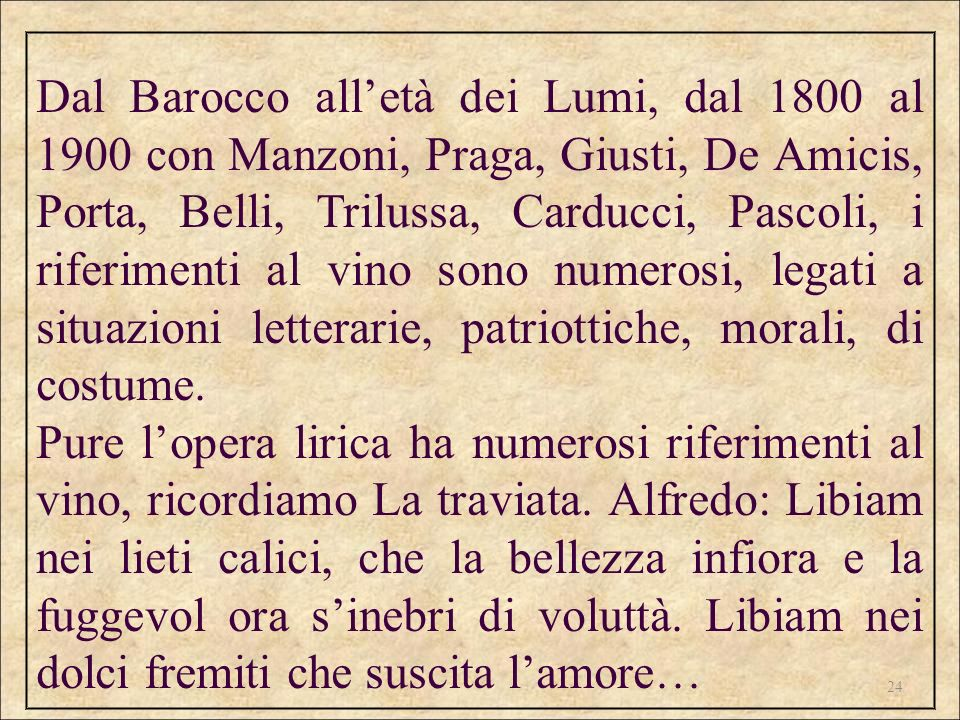 24 Dal Barocco alletà dei Lumi, dal 1800 al 1900 con Manzoni, Praga, Giusti, De Amicis, Porta, Belli, Trilussa, Carducci, Pascoli, i riferimenti al vi