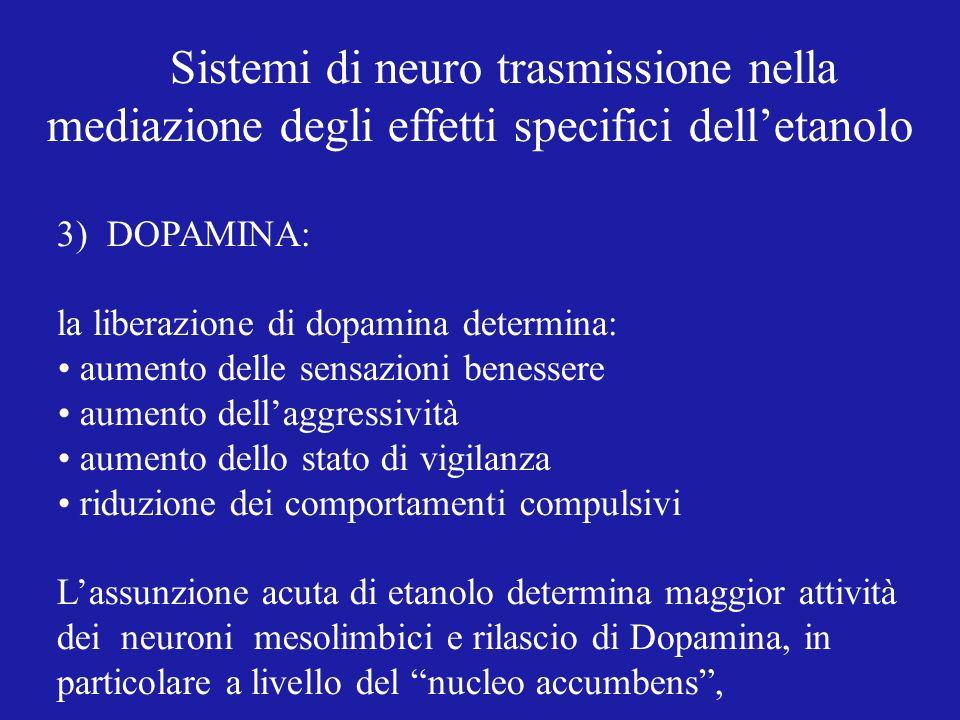 Sistemi di neuro trasmissione nella mediazione degli effetti specifici delletanolo 3) DOPAMINA: la liberazione di dopamina determina: aumento delle se