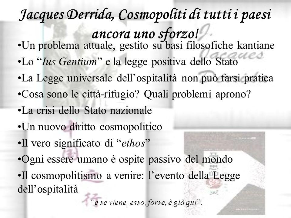 Jacques Derrida, Cosmopoliti di tutti i paesi ancora uno sforzo! Un problema attuale, gestito su basi filosofiche kantiane Lo Ius Gentium e la legge p