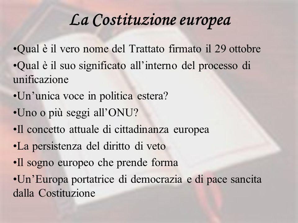 La Costituzione europea Qual è il vero nome del Trattato firmato il 29 ottobre Qual è il suo significato allinterno del processo di unificazione Ununi
