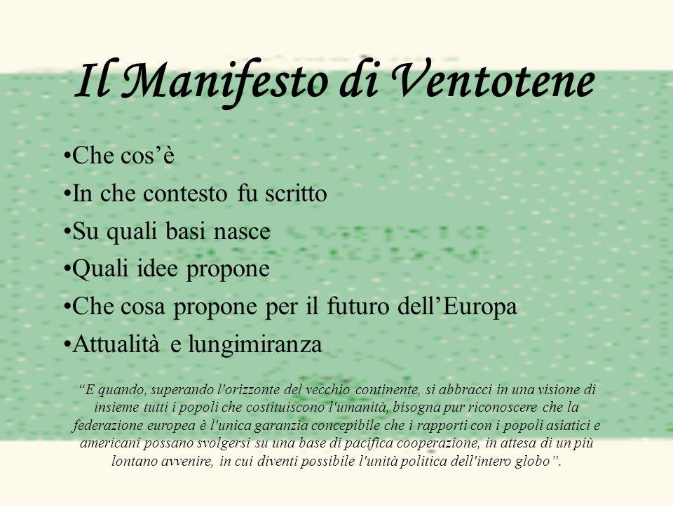 Il Manifesto di Ventotene Che cosè In che contesto fu scritto Su quali basi nasce Quali idee propone Che cosa propone per il futuro dellEuropa Attuali
