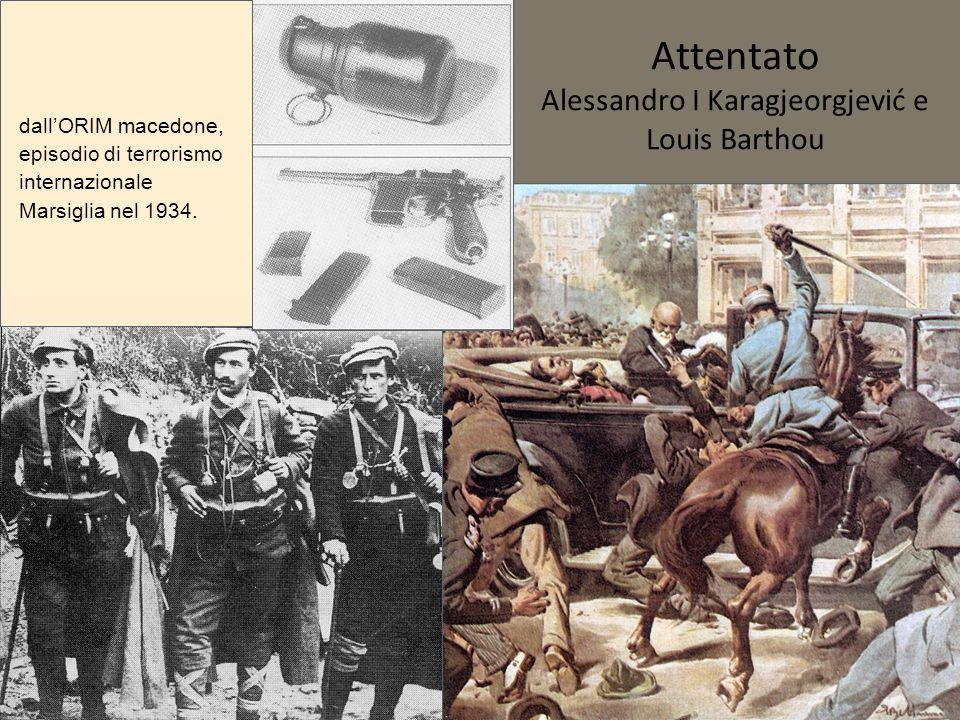Attentato Alessandro I Karagjeorgjević e Louis Barthou dallORIM macedone, episodio di terrorismo internazionale Marsiglia nel 1934.