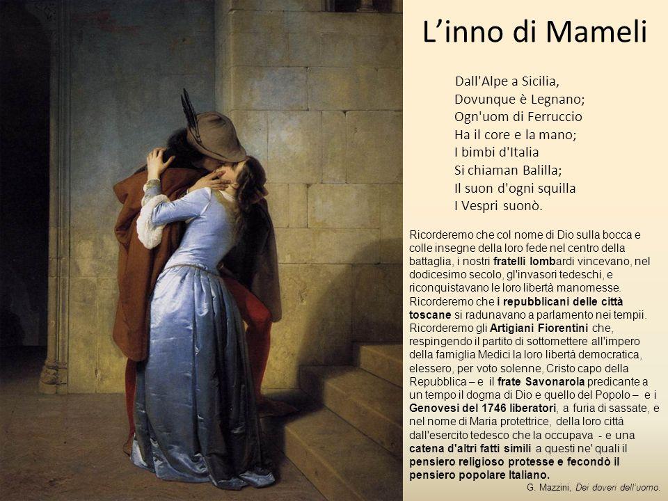 Linno di Mameli Dall Alpe a Sicilia, Dovunque è Legnano; Ogn uom di Ferruccio Ha il core e la mano; I bimbi d Italia Si chiaman Balilla; Il suon d ogni squilla I Vespri suonò.