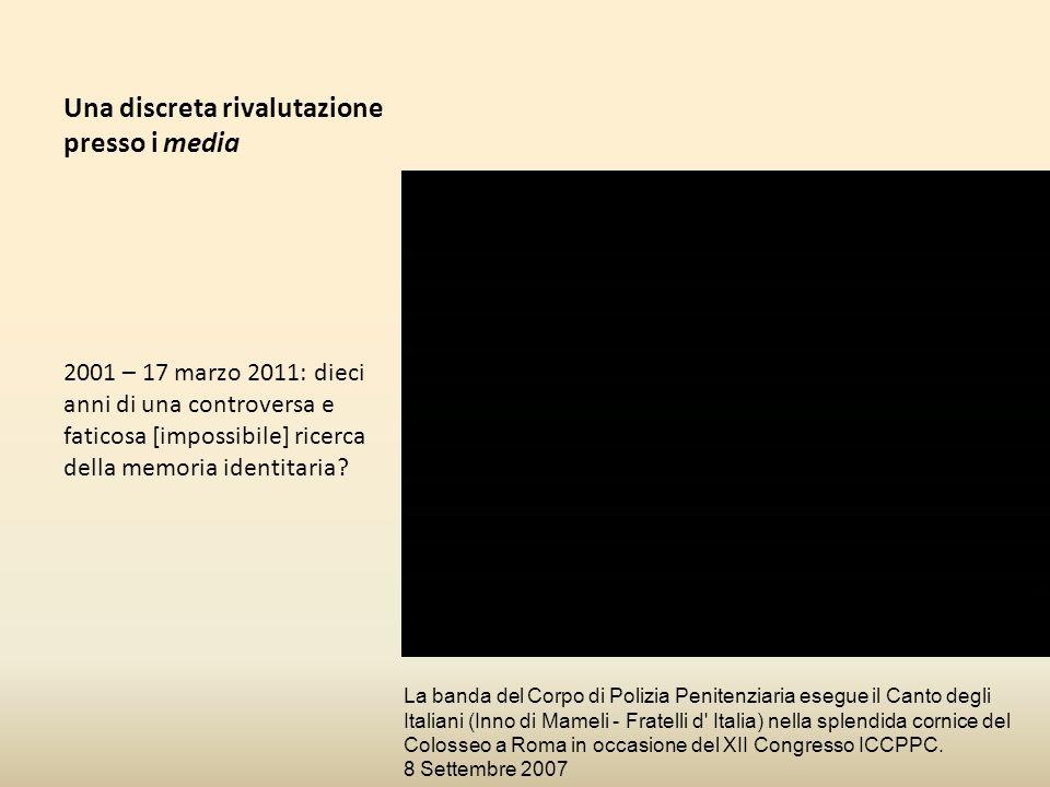 Una discreta rivalutazione presso i media 2001 – 17 marzo 2011: dieci anni di una controversa e faticosa [impossibile] ricerca della memoria identitaria.