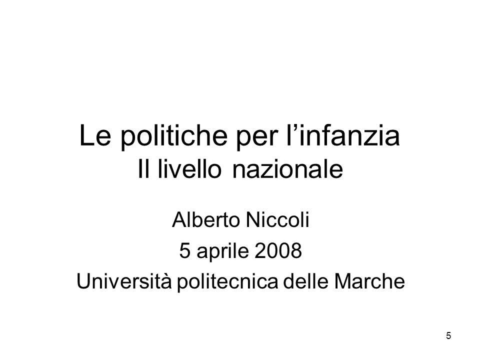 5 Le politiche per linfanzia Il livello nazionale Alberto Niccoli 5 aprile 2008 Università politecnica delle Marche