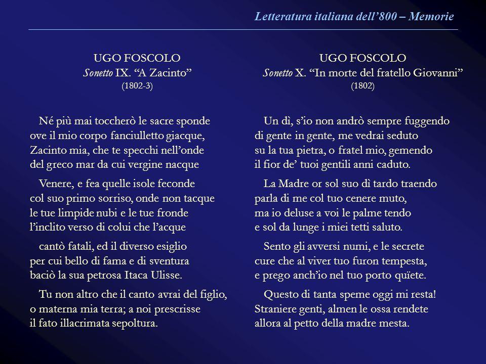 UGO FOSCOLO Sonetto IX. A Zacinto (1802-3) UGO FOSCOLO Sonetto X. In morte del fratello Giovanni (1802) Né più mai toccherò le sacre sponde ove il mio