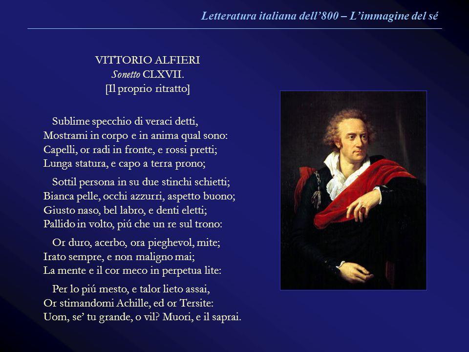 VITTORIO ALFIERI Sonetto CLXVII. [Il proprio ritratto] Sublime specchio di veraci detti, Mostrami in corpo e in anima qual sono: Capelli, or radi in f
