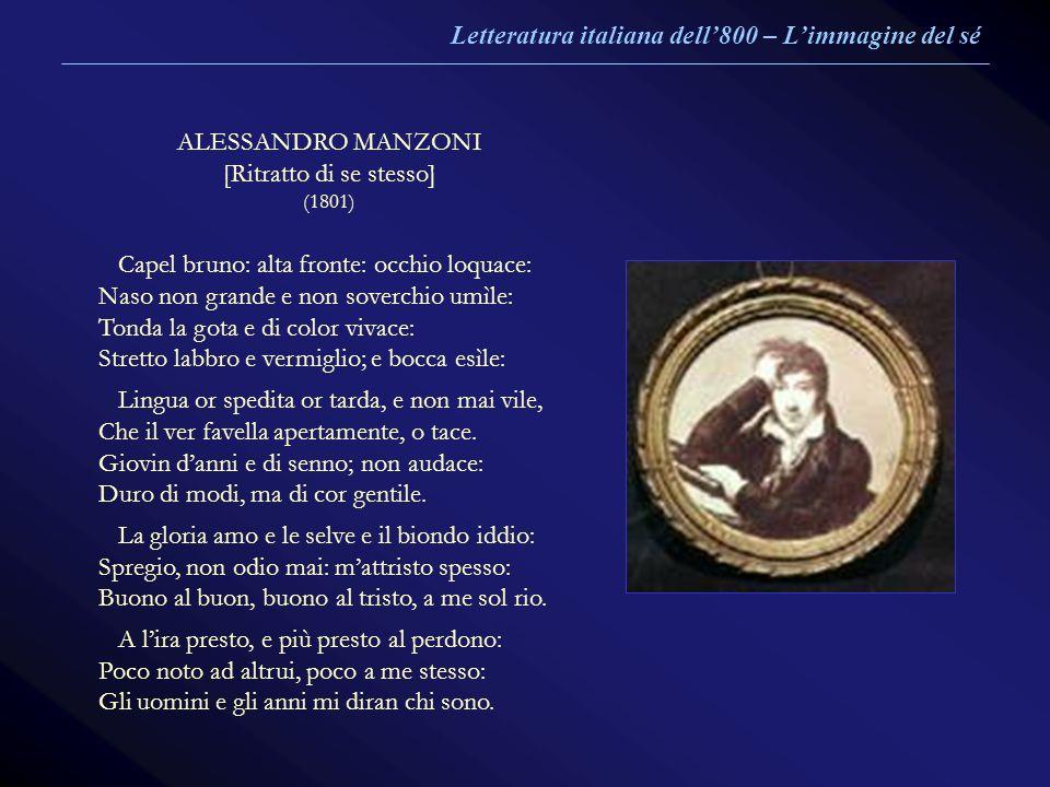 ALESSANDRO MANZONI [Ritratto di se stesso] (1801) Capel bruno: alta fronte: occhio loquace: Naso non grande e non soverchio umìle: Tonda la gota e di
