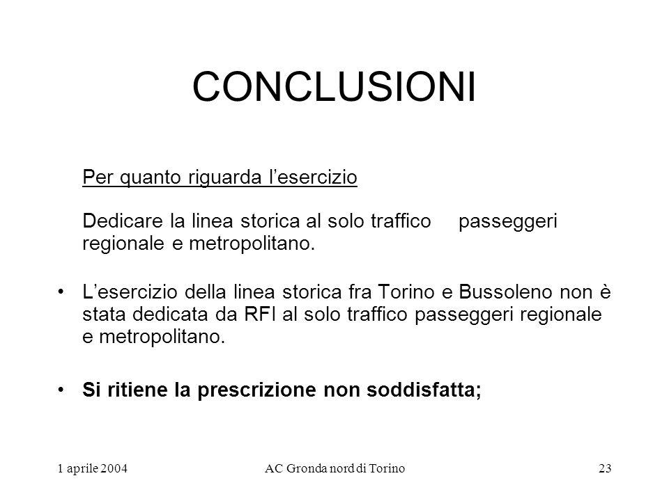 1 aprile 2004AC Gronda nord di Torino23 CONCLUSIONI Per quanto riguarda lesercizio Dedicare la linea storica al solo traffico passeggeri regionale e metropolitano.