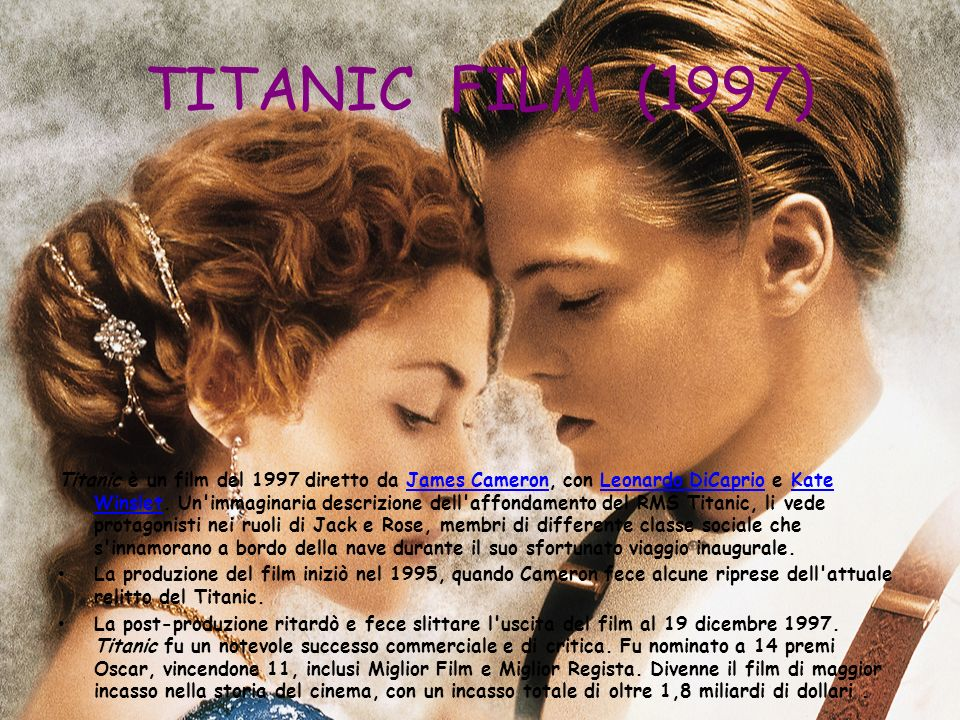 TITANIC FILM (1997) Titanic è un film del 1997 diretto da James Cameron, con Leonardo DiCaprio e Kate Winslet. Un'immaginaria descrizione dell'affonda
