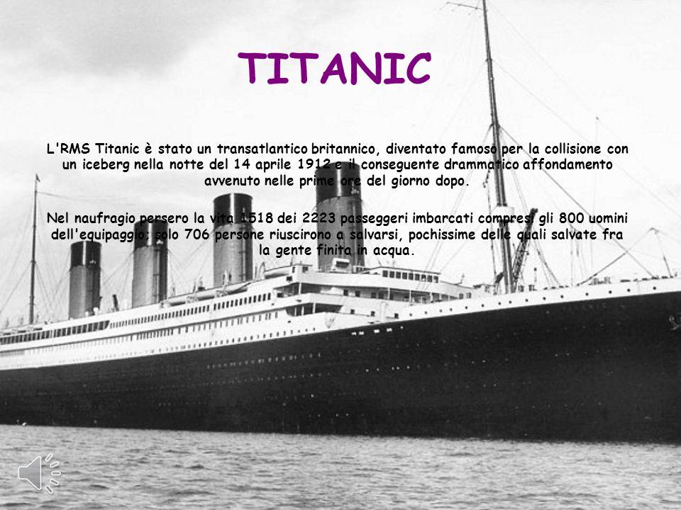 L'RMS Titanic è stato un transatlantico britannico, diventato famoso per la collisione con un iceberg nella notte del 14 aprile 1912 e il conseguente