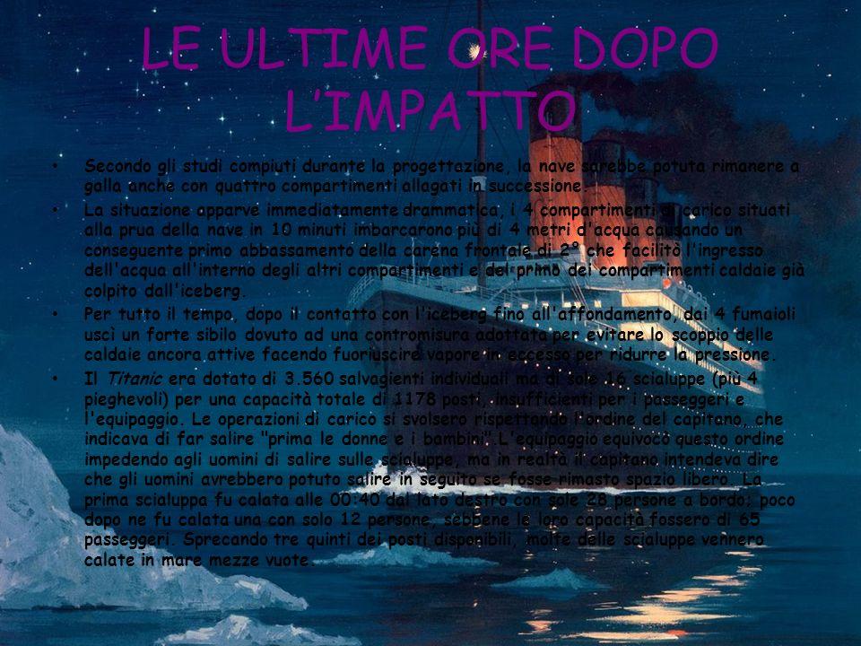 OPERAZIONI DI SALVATAGGIO La quasi totalità dei 706 superstiti risultò consistere nelle persone che avevano preso posto sulle scialuppe, mentre pochissimi furono i superstiti tra quanti si trovavano a bordo del Titanic nella fase finale dell affondamento.