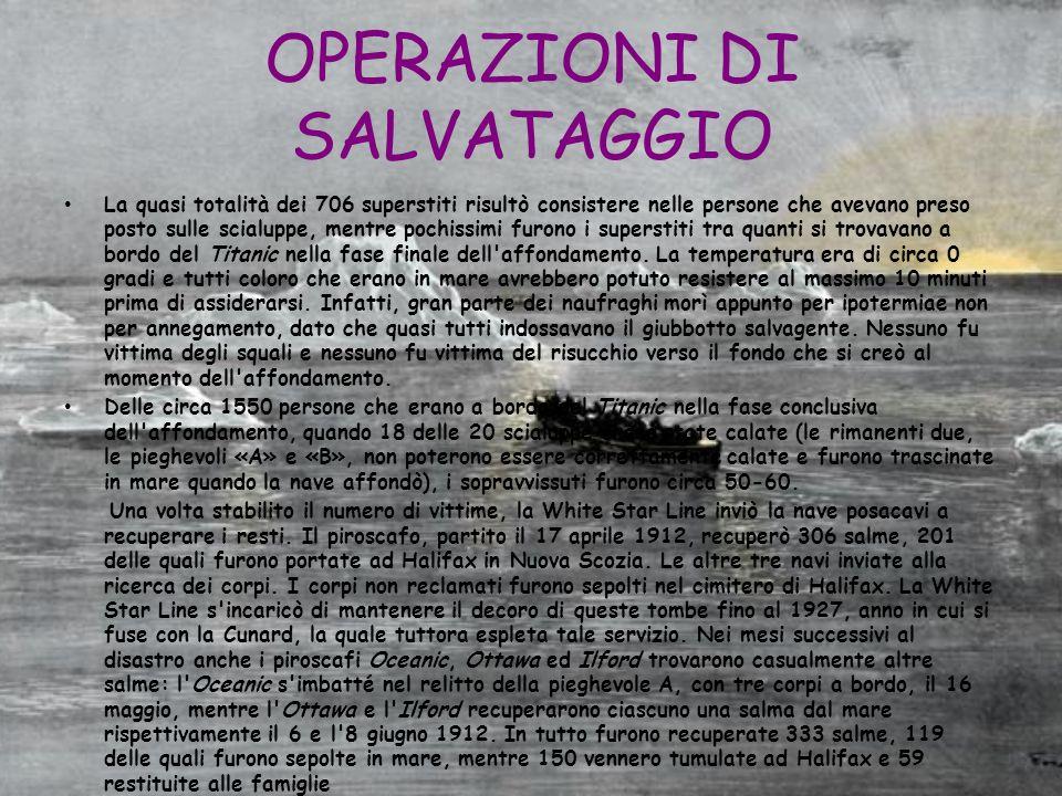 OPERAZIONI DI SALVATAGGIO La quasi totalità dei 706 superstiti risultò consistere nelle persone che avevano preso posto sulle scialuppe, mentre pochis