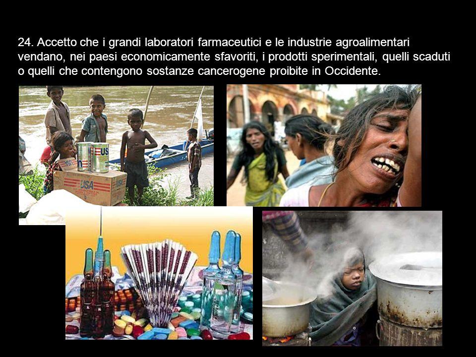 23. Accetto che le multinazionali si astengano da applicare i progressi sociali dell'Occidente nei paesi sfavoriti, perchè già è una fortuna per loro