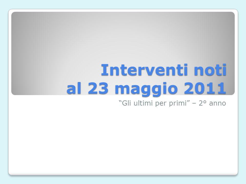 Interventi noti al 23 maggio 2011 Gli ultimi per primi – 2° anno