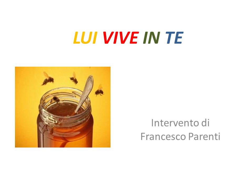 LUI VIVE IN TE Intervento di Francesco Parenti