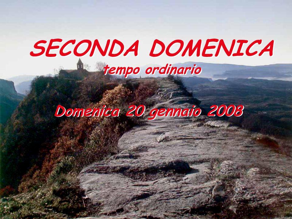 SECONDA DOMENICA tempo ordinario SECONDA DOMENICA tempo ordinario Domenica 20 gennaio 2008