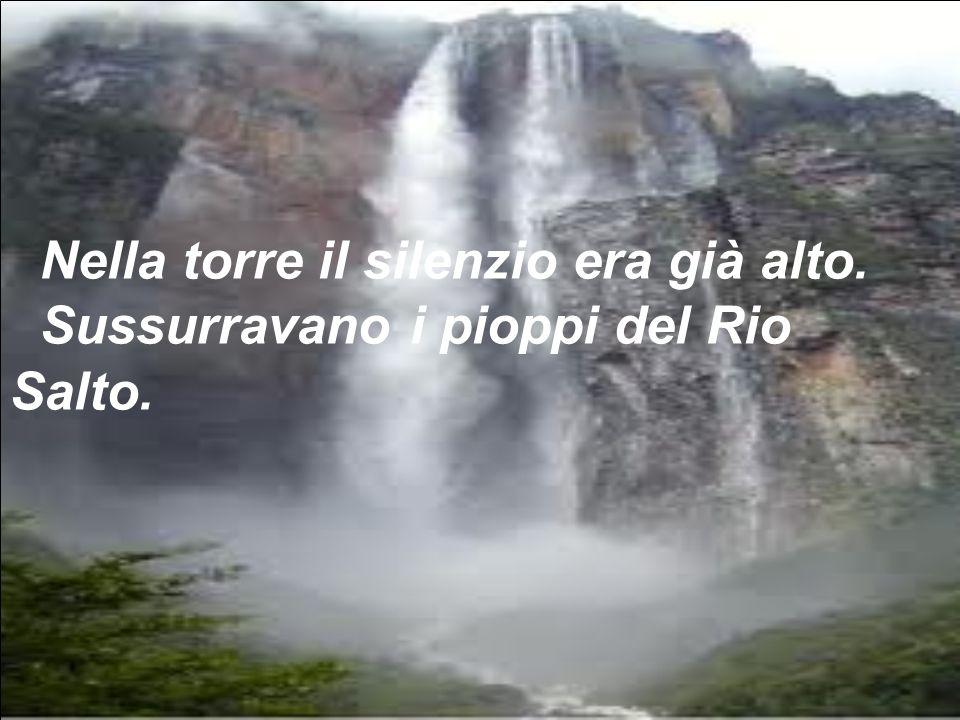 Nella torre il silenzio era già alto. Sussurravano i pioppi del Rio Salto.