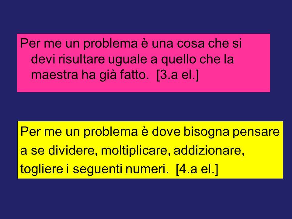 Per me un problema è dove bisogna pensare a se dividere, moltiplicare, addizionare, togliere i seguenti numeri. [4.a el.] Per me un problema è una cos