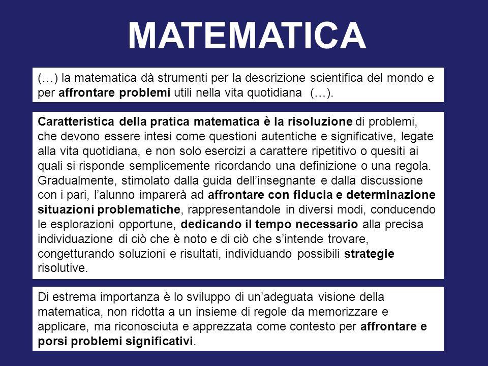 (…) la matematica dà strumenti per la descrizione scientifica del mondo e per affrontare problemi utili nella vita quotidiana (…). Caratteristica dell