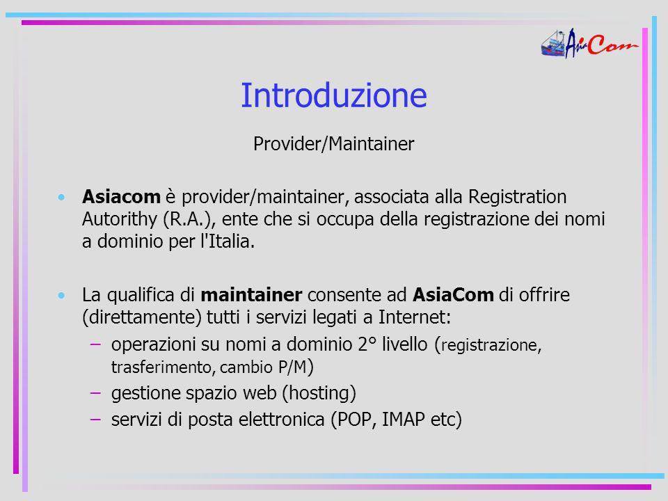 Introduzione Provider/Maintainer Asiacom è provider/maintainer, associata alla Registration Autorithy (R.A.), ente che si occupa della registrazione dei nomi a dominio per l Italia.