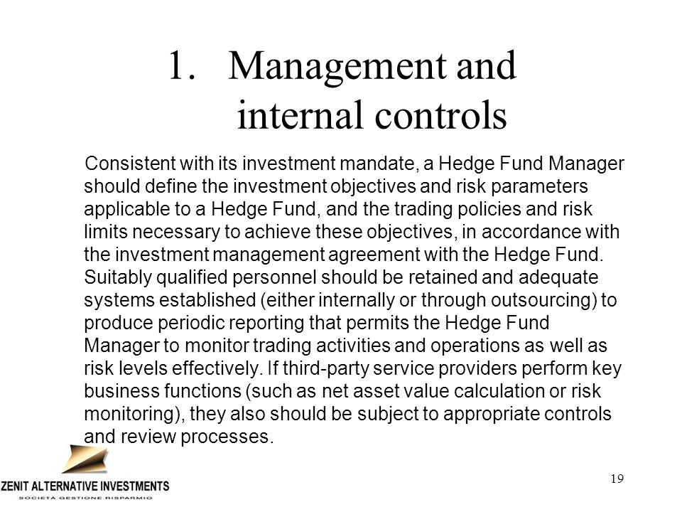 19 1.Management and internal controls Consistent with its investment mandate, a Hedge Fund Manager should define the investment objectives and risk pa