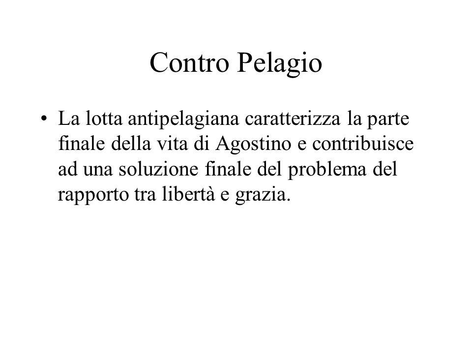 Contro Pelagio La lotta antipelagiana caratterizza la parte finale della vita di Agostino e contribuisce ad una soluzione finale del problema del rapp