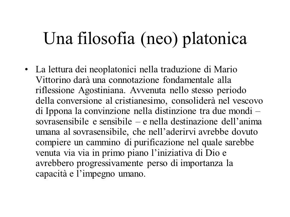 Una filosofia (neo) platonica La lettura dei neoplatonici nella traduzione di Mario Vittorino darà una connotazione fondamentale alla riflessione Agos