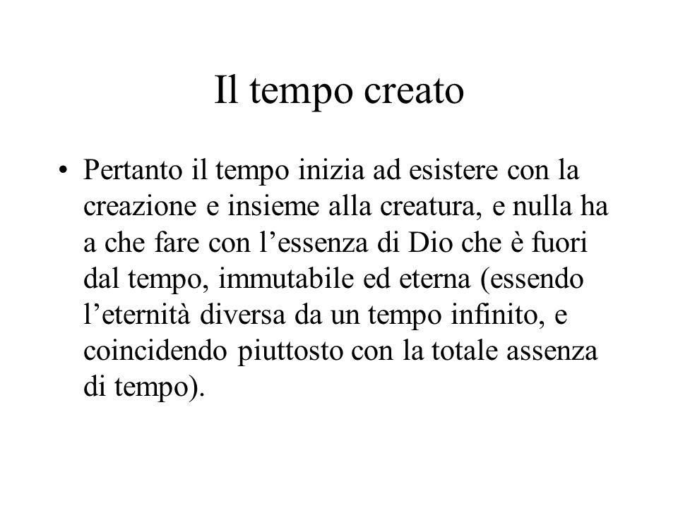 Il tempo creato Pertanto il tempo inizia ad esistere con la creazione e insieme alla creatura, e nulla ha a che fare con lessenza di Dio che è fuori d