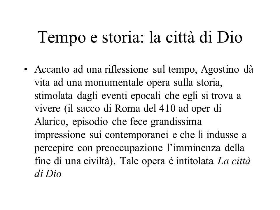 Tempo e storia: la città di Dio Accanto ad una riflessione sul tempo, Agostino dà vita ad una monumentale opera sulla storia, stimolata dagli eventi e