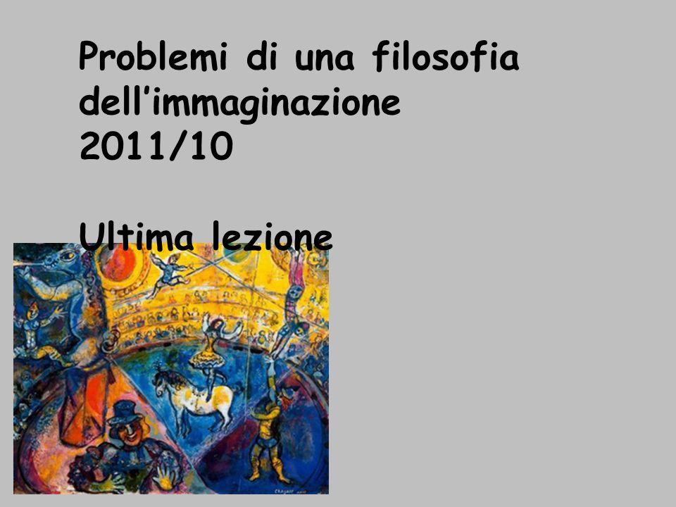 Problemi di una filosofia dellimmaginazione 2011/10 Ultima lezione