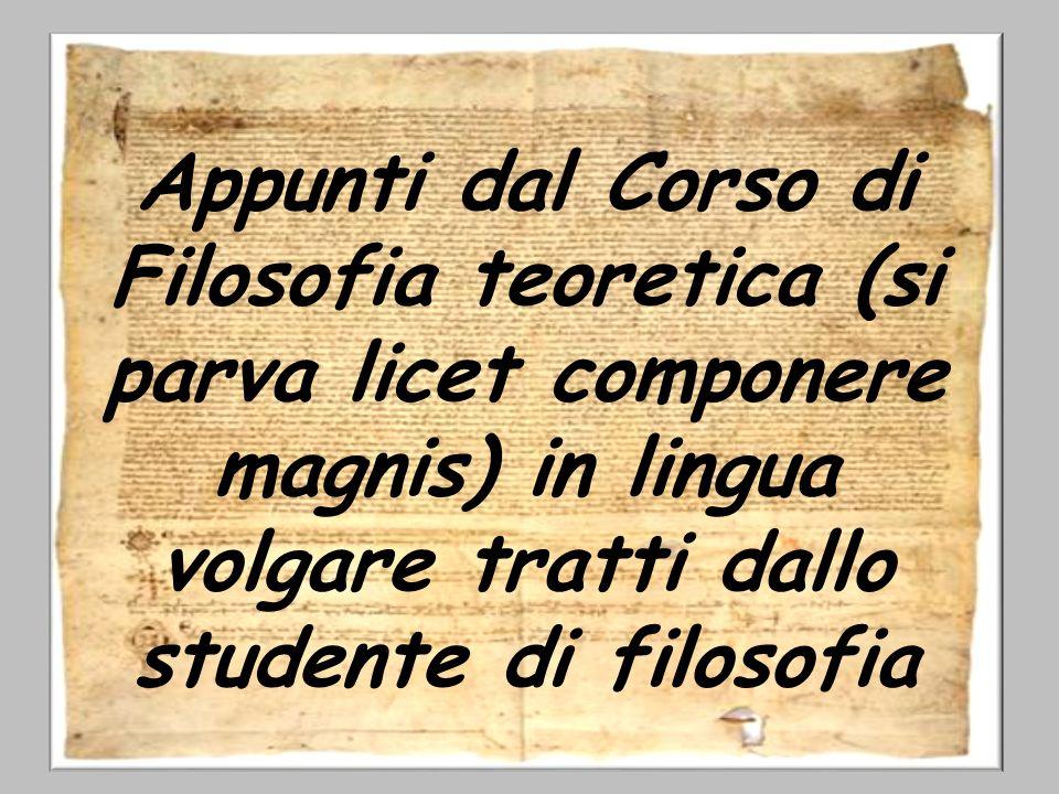 Appunti dal Corso di Filosofia teoretica (si parva licet componere magnis) in lingua volgare tratti dallo studente di filosofia Lapo Piccionis