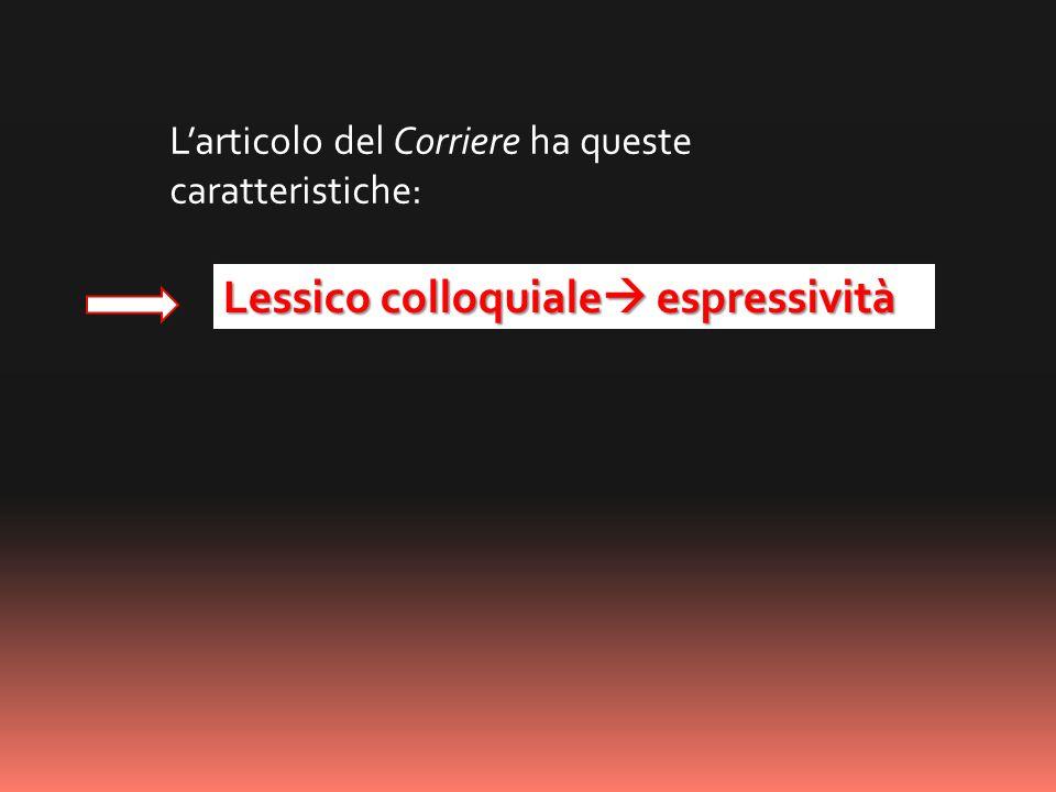 Lessico colloquiale espressività Larticolo del Corriere ha queste caratteristiche: