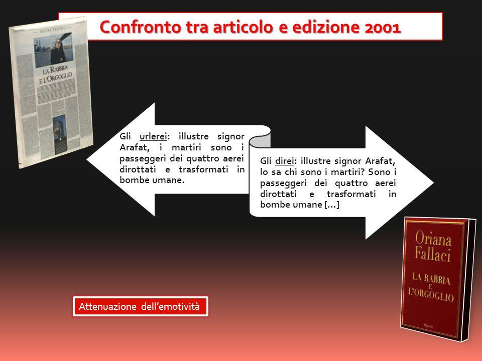 Confronto tra articolo e edizione 2001 Attenuazione dellemotività Gli urlerei: illustre signor Arafat, i martiri sono i passeggeri dei quattro aerei d