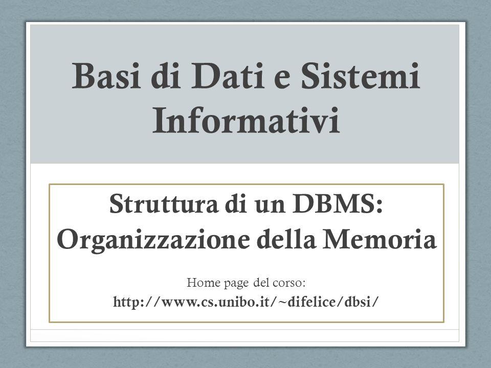 Basi di Dati e Sistemi Informativi Struttura di un DBMS: Organizzazione della Memoria Home page del corso: http://www.cs.unibo.it/~difelice/dbsi/